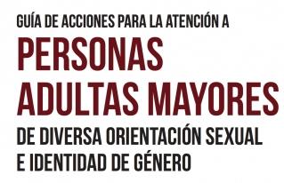 Guía de acciones para la atención a personas adultas mayores de diversa orientación sexual e identidad de género.