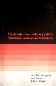Conservadurismos, Religión y Política Perspectivas de Investigación en América Latina