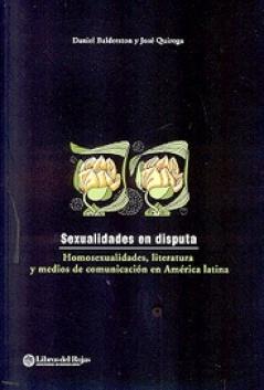 Sexualidades en disputa: Homosexualidades, literatura y medios de comunicación en américa Latina