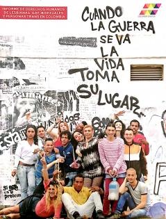 Cuando la guerra se va, la vida toma su lugar: Informe de Derechos Humanos de Lesbianas, Gay, Bisexuales y Personas Trans en Colombia
