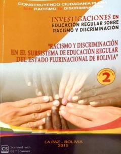 Investigaciones en Educación Regular sobre Racismo y Discriminación Racismo y Discriminación en el Subsistema de Educación Regular del Estado Plurinacional de Bolivia
