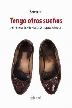 Tengo otros sueños Seis historias de vida y luchas de mujeres bolivianas