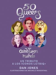50 Queers que cambiaron el mundo un tributo a los iconos LGTBIQ