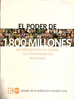 El Poder de 1.800 Millones: Los Adolescentes, los Jóvenes y la Transformación del Futuro. Estado de la población mundial 2014