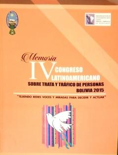 Memoria IV Congreso Latinoamericano sobre Trata y Tráfico de Personas Bolivia 2015 Tejiendo Redes Voces y Miradas para Decidir y Actuar